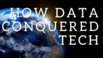 How Data Conquered Tech